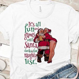 Official It's All Fun And Games Until Santa Checks The Naughty List shirt