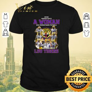 Official Never underestimate a woman who understands football LSU Tigers shirt sweater