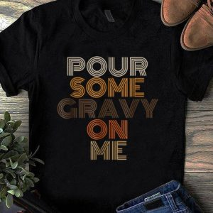 Official Pour Some Gravy On Me Turkey, Funny Thanksgiving Day shirt