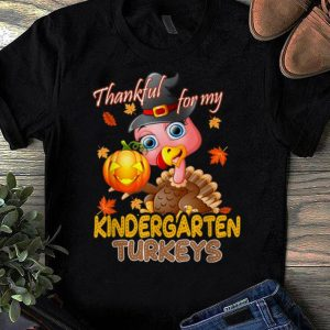 Official Thanksgiving Thankful For My Kindergarten Turkeys Teacher shirt