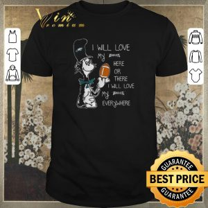 Original Dr Seuss I will love my Philadelphia Eagles here or there everywhere shirt sweater