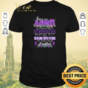 Premium Being an Alzheimer's daughter is learning about strengths you shirt sweater