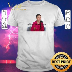 Premium Greta Thunberg how dare you shirt sweater