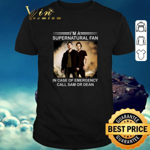 Premium I'm a supernatural fan in case of emergency call Sam or Dean shirt  sweater 2019