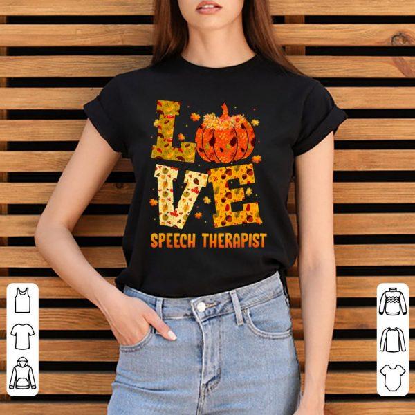Premium LOVE speech therapist Fall Thanksgiving Gift Pumpkin shirt