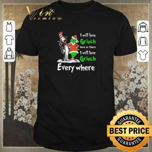 Pretty Dr Seuss I will love Grinch here or there everywhere shirt sweater