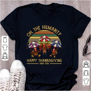 Pretty Vintage Turkey Oh The Humanity Happy Thanksgiving Wkrp 1978 shirt