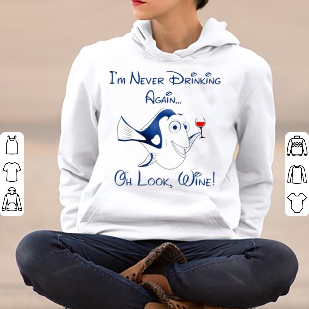 Top Dory i m never drinking again oh look wine shirt 4 - Top Dory i'm never drinking again oh look wine shirt