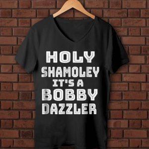 Top Holy shamoley it's a bobby dazzler shirt