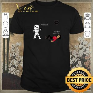 Top Stormtrooper i missed i died anyway shirt sweater