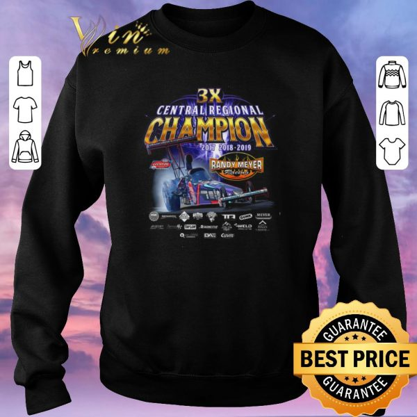 Awesome 3x Central Regional Champion 2017 2018 2019 Randy Meyer Racing shirt sweater