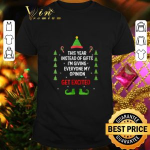 Awesome Elf this year instead of gifts i'm giving everyone my opinion get excited Christmas shirt