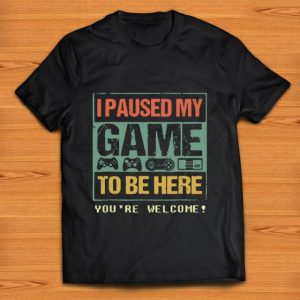 Beautiful I Paused My Game To Be Here shirt