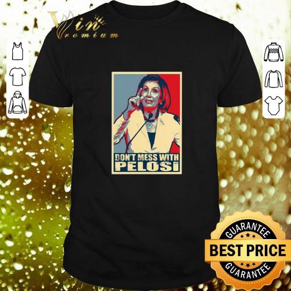 Best Anti Trump Don't Mess with Nancy Pelocy Art shirt