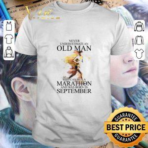 Best Never underestimate an old man who can run a Marathon september shirt