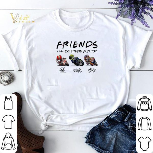 Friends I'll be there for you Marco Simoncelli Valentino Rossi Nicky Hayden signature shirt sweater