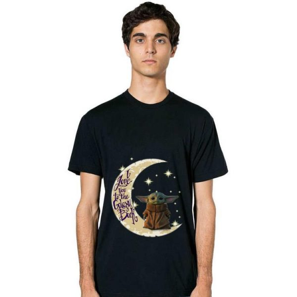 Great Baby Yoda Moon I Love You To The Galaxy And Back shirt