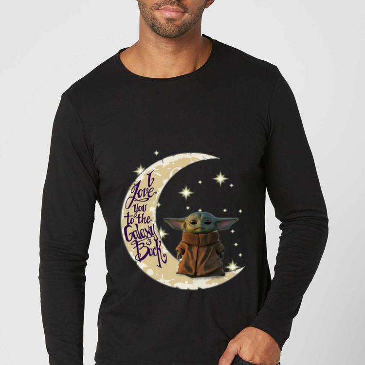 Great Baby Yoda Moon I Love You To The Galaxy And Back shirt 4 - Great Baby Yoda Moon I Love You To The Galaxy And Back shirt