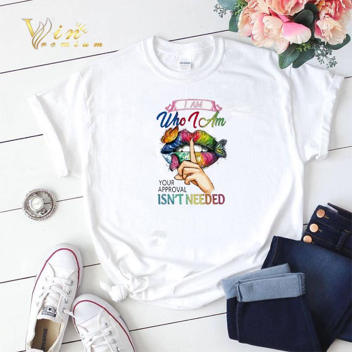 Lips Butterfly I Am Who I Am Your Approval Isn T Needed Shirt