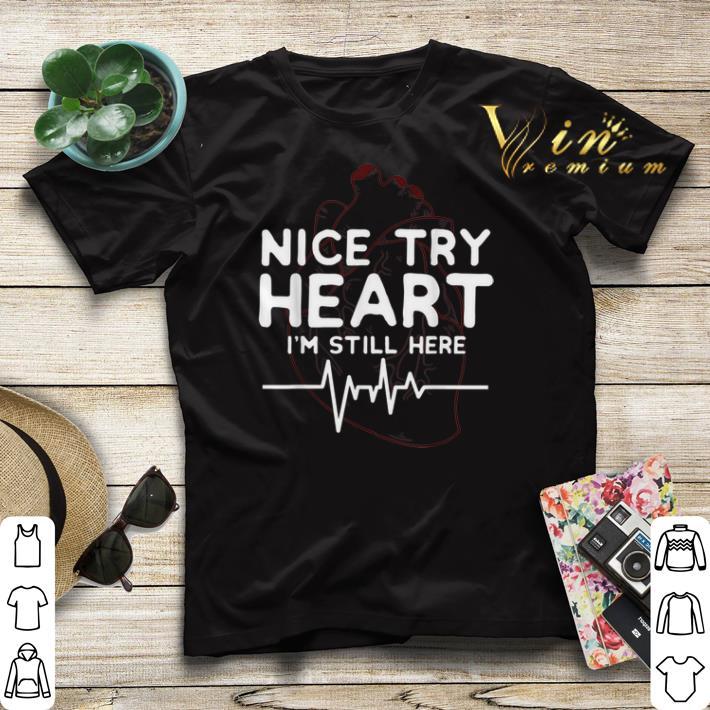 Nice try Heart I m Still Here heartbeat nurse shirt sweater 4 - Nice try Heart I'm Still Here heartbeat nurse shirt sweater