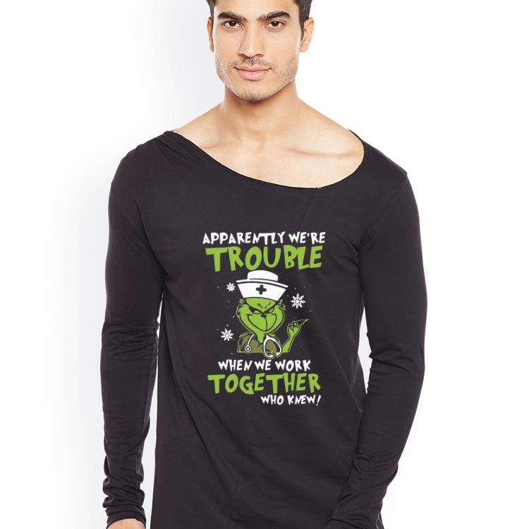 Official Grinch Nurse Apparently We re Trouble When We Work Together shirt 4 - Official Grinch Nurse Apparently We're Trouble When We Work Together shirt
