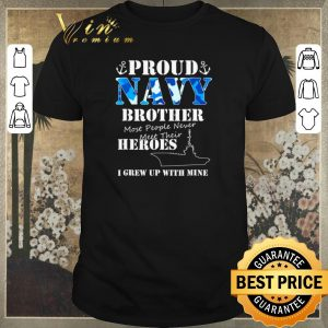 Original Proud Navy brothers most people never meet their heroes shirt sweater