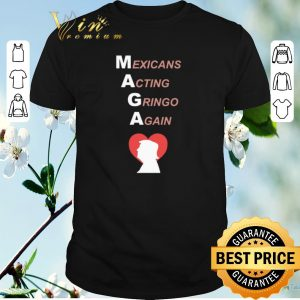 Original Trump Mexicans Acting Gringo Again shirt sweater