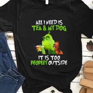 Premium Grinch all I need is tea and my dog it's too peopley outside Christmas shirt