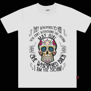 Premium Tattoos Skull They whispered to her you can withstand the storm May girl shirt