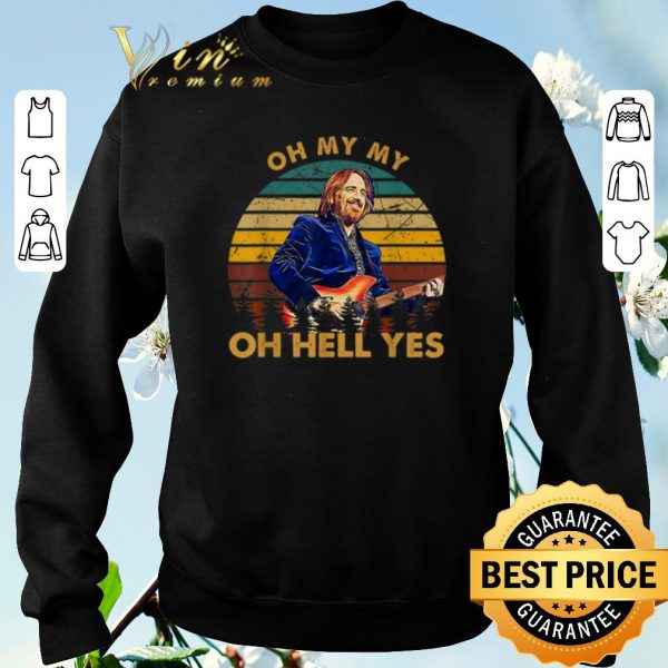 Premium Vintage Tom Petty Oh My My Oh Hell Yes shirt