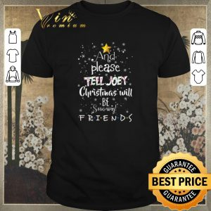 Pretty And please Tell Joey Christmas will be snowy Friends shirt sweater