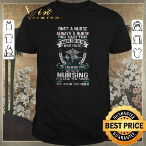 Pretty Once a nurse always a nurse no matter where you go or what you shirt sweater