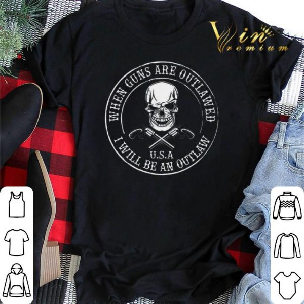 Skull when guns are outlawed U.S.A I will be an outlaw shirt sweater