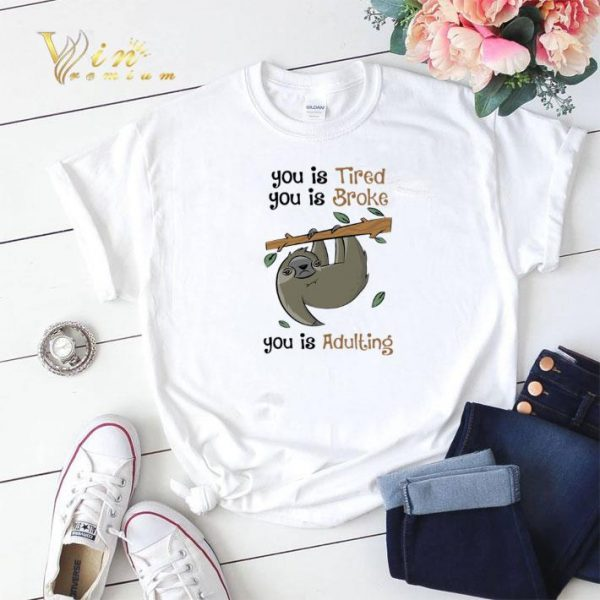 Sloth you is Tired you is Broke you is Adulting shirt sweater