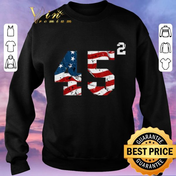 Nice 45 Squared Trump 2020 Second Time President shirt sweater
