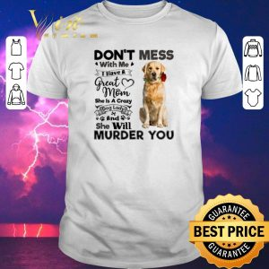 Nice Golden Retriever don't mess with me i have a great mom a crazy shirt sweater