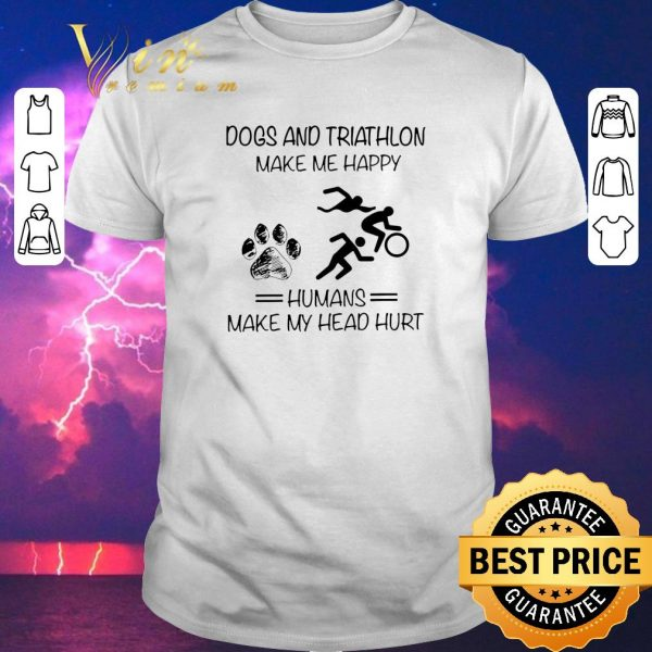 Official Dogs and Triathlon make me happy humans make my head hurt shirt sweater