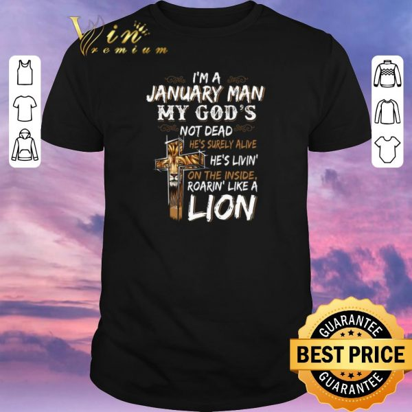 Original I'm a january man my god's not dead roarin' like a lion cross shirt sweater