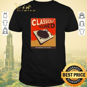 Top DJ Classically Trained The Original Old Skool shirt sweater
