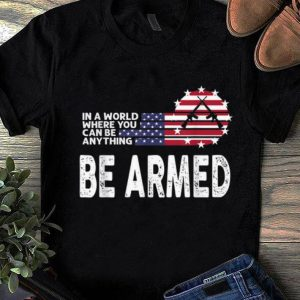 Beautiful In World Where You Can Be Anything Be Armed American Flag shirt