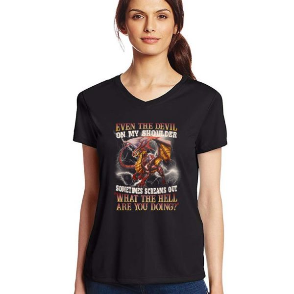 Great Dragon Even The Devil On My Shoulder Sometimes Screams Out shirt