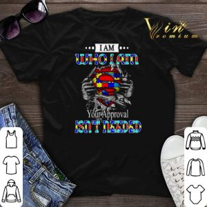 I am who i am your approval isn't needed Autism blood inside me shirt sweater