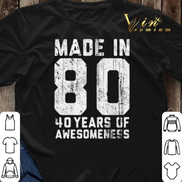 Made in 80 40 years of awesomeness shirt sweater