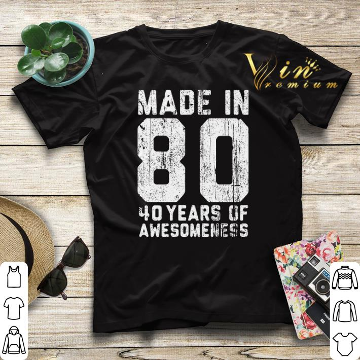 Made in 80 40 years of awesomeness shirt sweater 4 - Made in 80 40 years of awesomeness shirt sweater