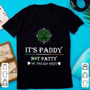Nice St. Patrick's Day It's Paddy Not Patty Ye Feckin Eejit shirt