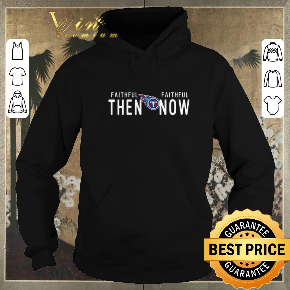 Official Tennessee Titans Faithful then faithful now shirt sweater 4 - Official Tennessee Titans Faithful then faithful now shirt sweater