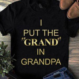 Original I Put The Grand In Grandpa shirt