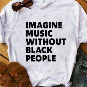 Original Imagine Music Without Black People shirt
