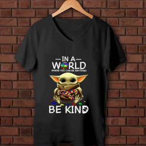 Premium Baby Yoda In A World Where You Can Be Anything Be Kind Autism shirt