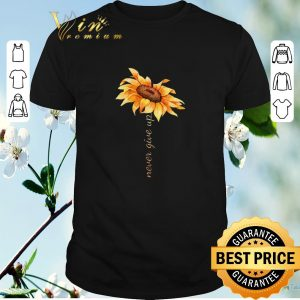 Premium Sunflower never give up shirt sweater